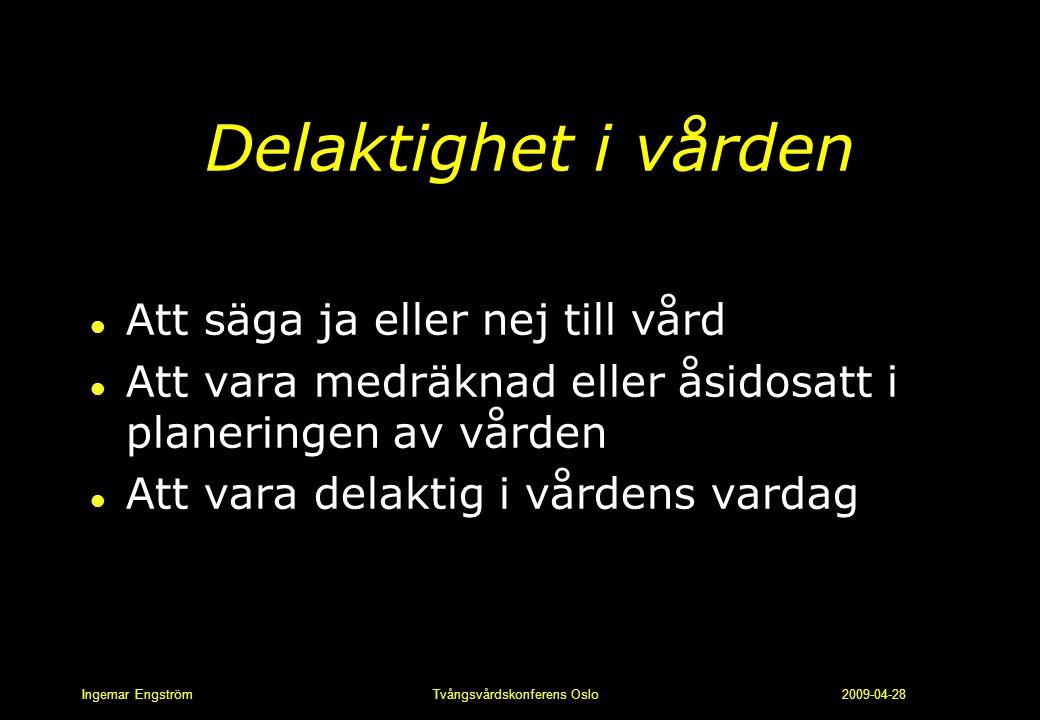 Ingemar Engström Tvångsvårdskonferens Oslo 2009-04-28 Delaktighet i vården l Att säga ja eller nej till vård l Att vara medräknad eller åsidosatt i pl