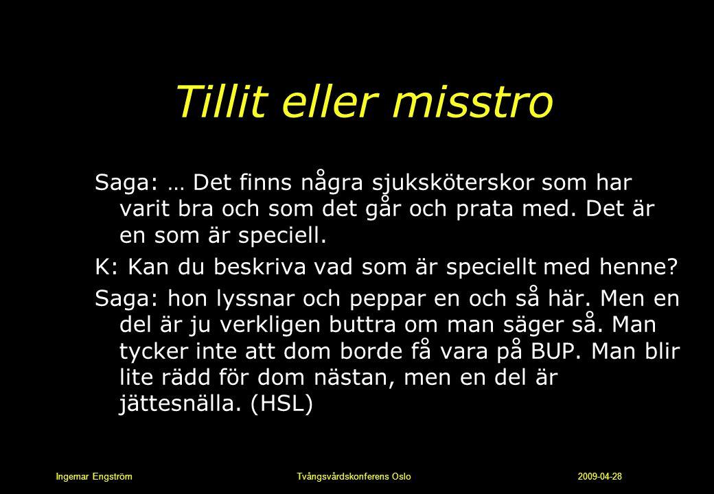Ingemar Engström Tvångsvårdskonferens Oslo 2009-04-28 Tillit eller misstro Saga: … Det finns några sjuksköterskor som har varit bra och som det går oc