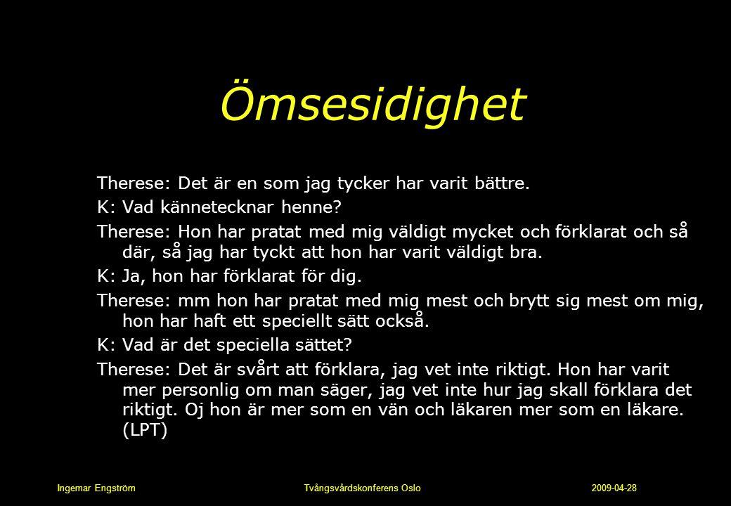 Ingemar Engström Tvångsvårdskonferens Oslo 2009-04-28 Ömsesidighet Therese: Det är en som jag tycker har varit bättre. K: Vad kännetecknar henne? Ther