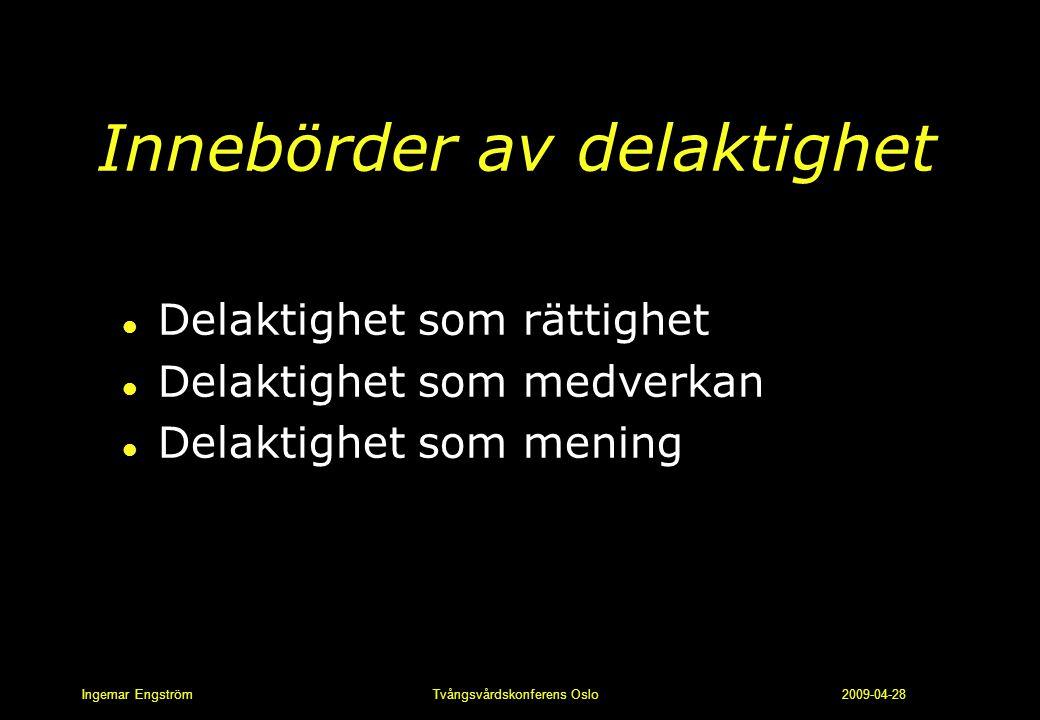 Ingemar Engström Tvångsvårdskonferens Oslo 2009-04-28 Innebörder av delaktighet l Delaktighet som rättighet l Delaktighet som medverkan l Delaktighet