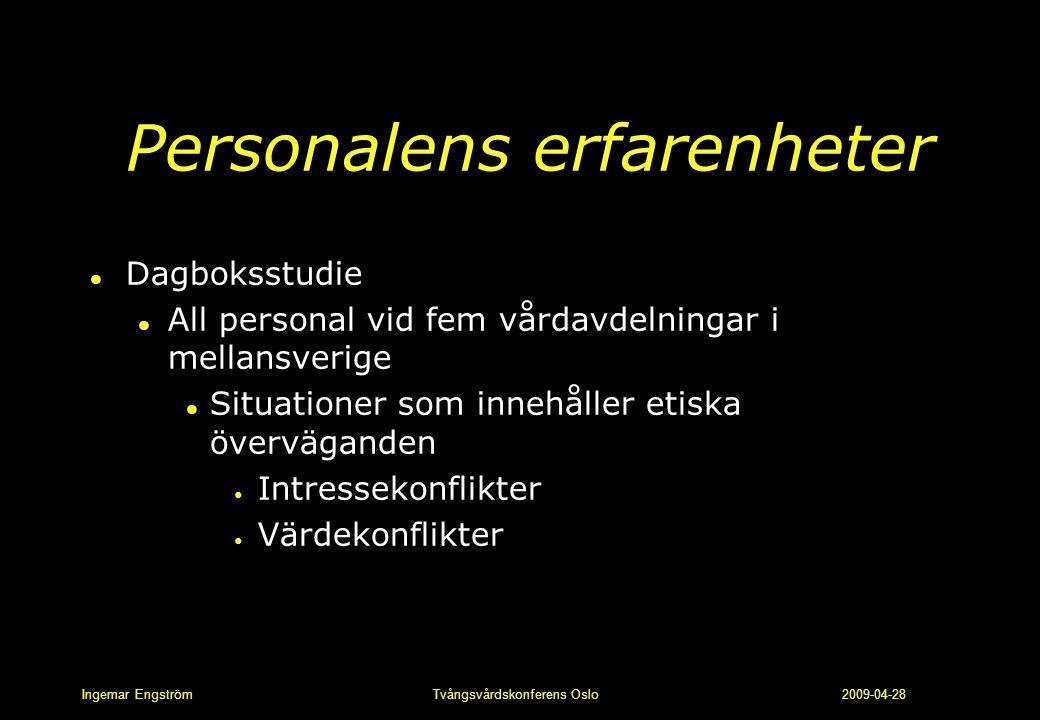 Ingemar Engström Tvångsvårdskonferens Oslo 2009-04-28 Personalens erfarenheter l Dagboksstudie l All personal vid fem vårdavdelningar i mellansverige