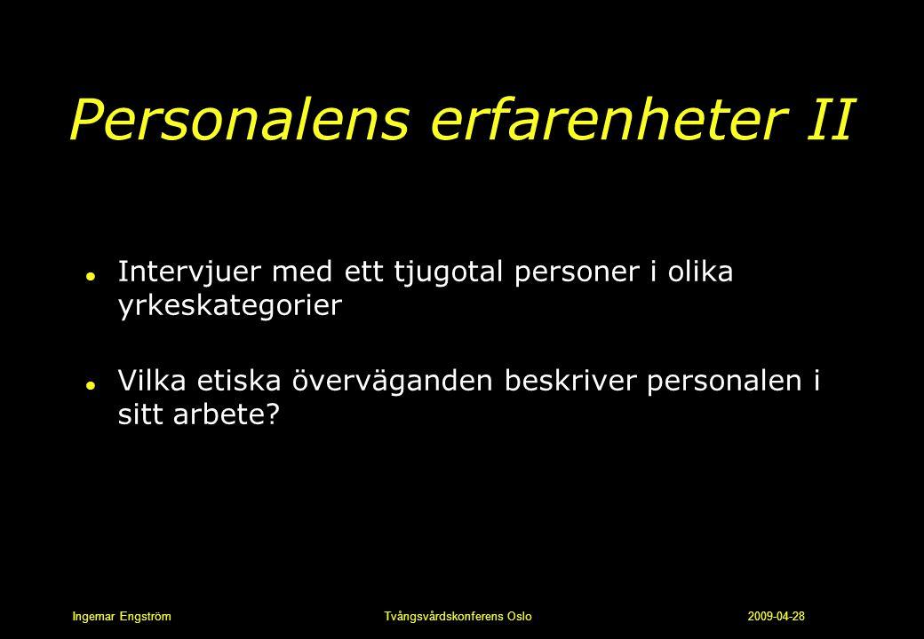 Ingemar Engström Tvångsvårdskonferens Oslo 2009-04-28 Personalens erfarenheter II l Intervjuer med ett tjugotal personer i olika yrkeskategorier l Vil
