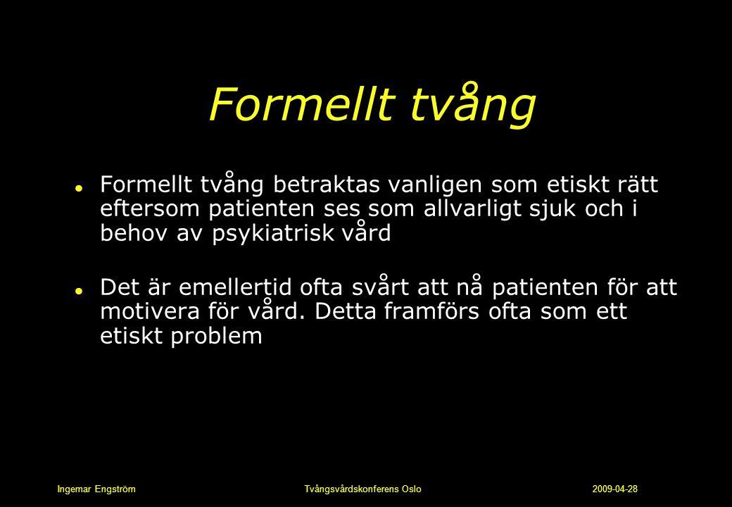 Ingemar Engström Tvångsvårdskonferens Oslo 2009-04-28 Formellt tvång l Formellt tvång betraktas vanligen som etiskt rätt eftersom patienten ses som al