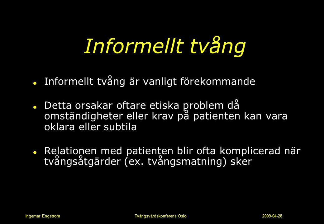 Ingemar Engström Tvångsvårdskonferens Oslo 2009-04-28 Informellt tvång l Informellt tvång är vanligt förekommande l Detta orsakar oftare etiska proble