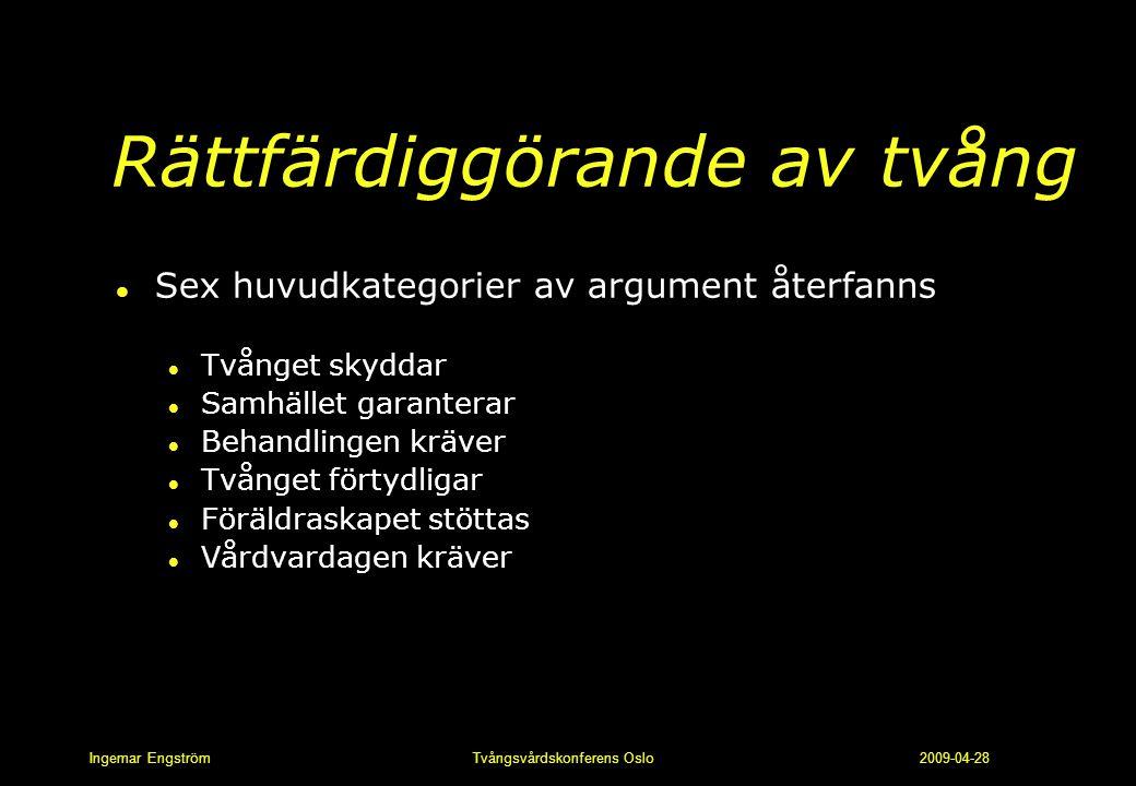 Ingemar Engström Tvångsvårdskonferens Oslo 2009-04-28 Rättfärdiggörande av tvång l Sex huvudkategorier av argument återfanns l Tvånget skyddar l Samhä