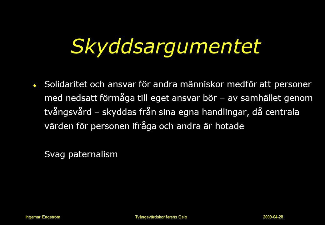 Ingemar Engström Tvångsvårdskonferens Oslo 2009-04-28 Skyddsargumentet l Solidaritet och ansvar för andra människor medför att personer med nedsatt fö