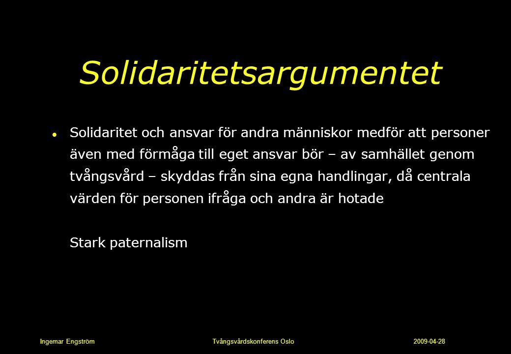 Ingemar Engström Tvångsvårdskonferens Oslo 2009-04-28 Solidaritetsargumentet l Solidaritet och ansvar för andra människor medför att personer även med