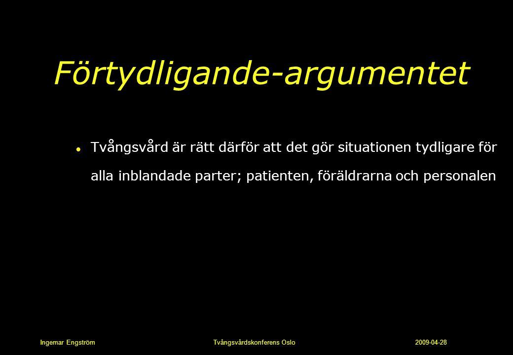 Ingemar Engström Tvångsvårdskonferens Oslo 2009-04-28 Förtydligande-argumentet l Tvångsvård är rätt därför att det gör situationen tydligare för alla
