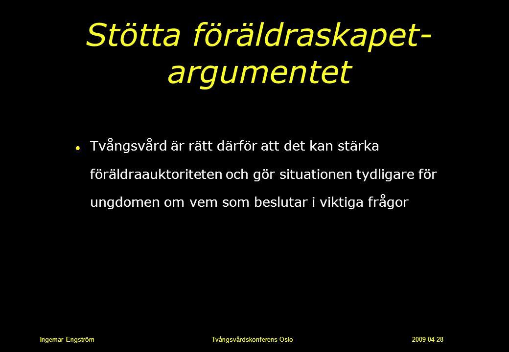 Ingemar Engström Tvångsvårdskonferens Oslo 2009-04-28 Stötta föräldraskapet- argumentet l Tvångsvård är rätt därför att det kan stärka föräldraauktori
