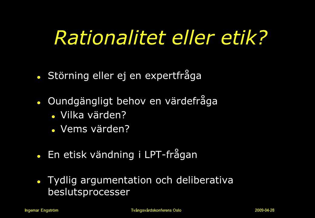 Ingemar Engström Tvångsvårdskonferens Oslo 2009-04-28 Rationalitet eller etik? l Störning eller ej en expertfråga l Oundgängligt behov en värdefråga l