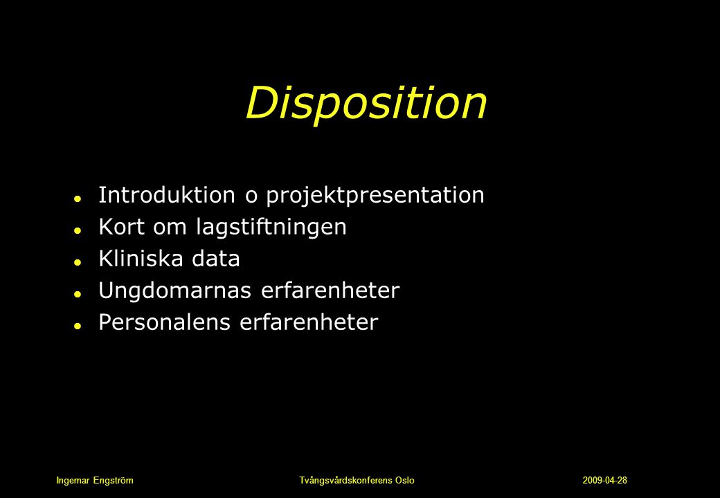 Ingemar Engström Tvångsvårdskonferens Oslo 2009-04-28 Disposition l Introduktion o projektpresentation l Kort om lagstiftningen l Kliniska data l Ungd