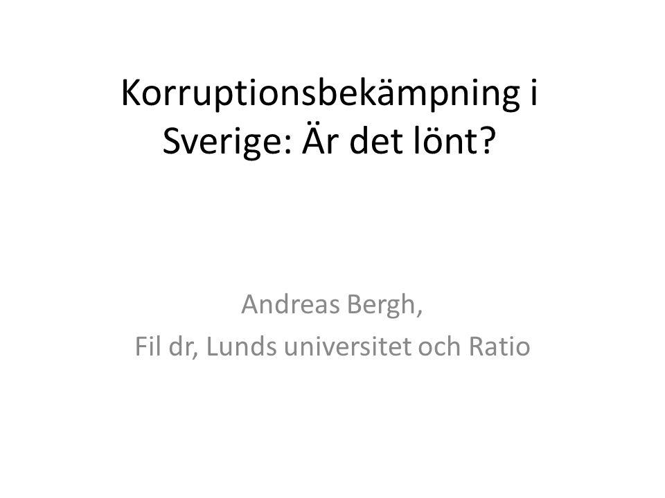 Korruptionsbekämpning i Sverige: Är det lönt? Andreas Bergh, Fil dr, Lunds universitet och Ratio
