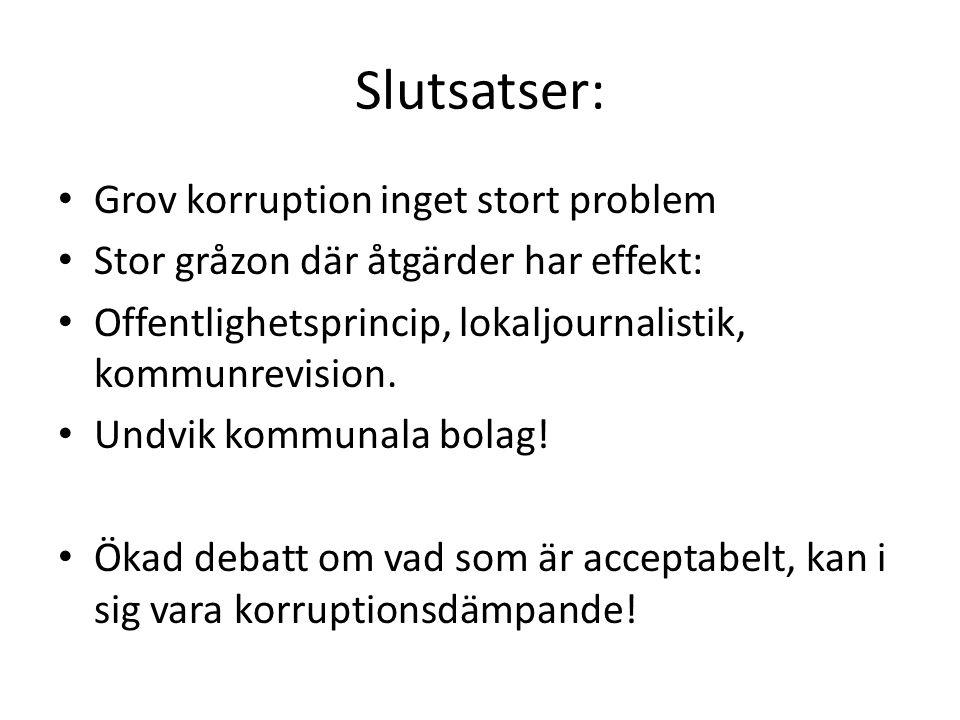 Slutsatser: • Grov korruption inget stort problem • Stor gråzon där åtgärder har effekt: • Offentlighetsprincip, lokaljournalistik, kommunrevision. •