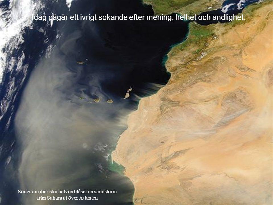 Söder om iberiska halvön blåser en sandstorm från Sahara ut över Atlanten Idag pågår ett ivrigt sökande efter mening, helhet och andlighet.