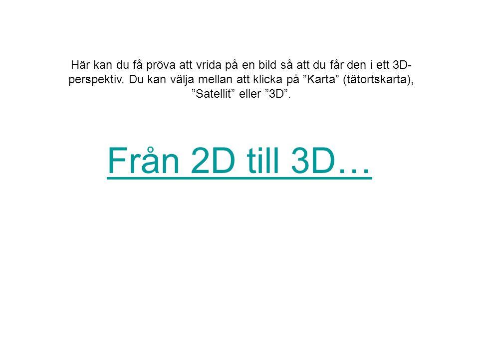 Från 2D till 3D… Här kan du få pröva att vrida på en bild så att du får den i ett 3D- perspektiv.