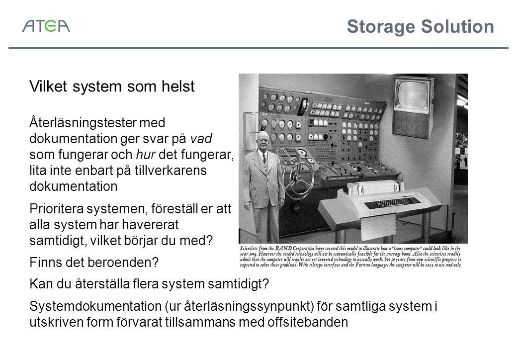 Storage Solution Vilket system som helst Återläsningstester med dokumentation ger svar på vad som fungerar och hur det fungerar, lita inte enbart på tillverkarens dokumentation Prioritera systemen, föreställ er att alla system har havererat samtidigt, vilket börjar du med.