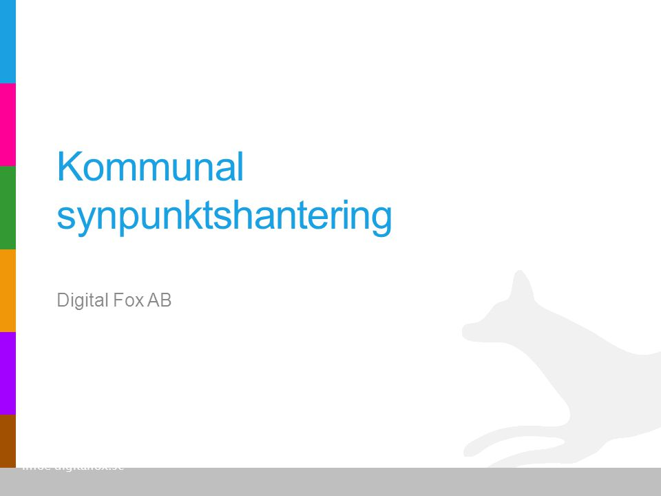 Kommunal synpunktshantering Digital Fox AB Stampgatan 38 41101 Göteborg info@digitalfox.se