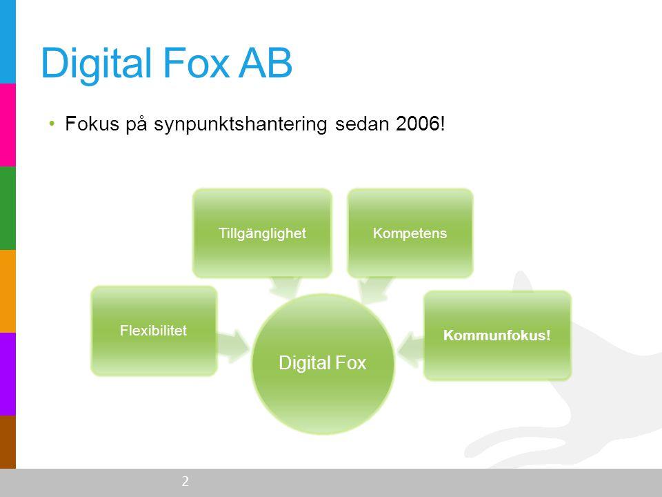Digital Fox AB 2 •Fokus på synpunktshantering sedan 2006! Digital Fox FlexibilitetTillgänglighetKompetensKommunfokus!