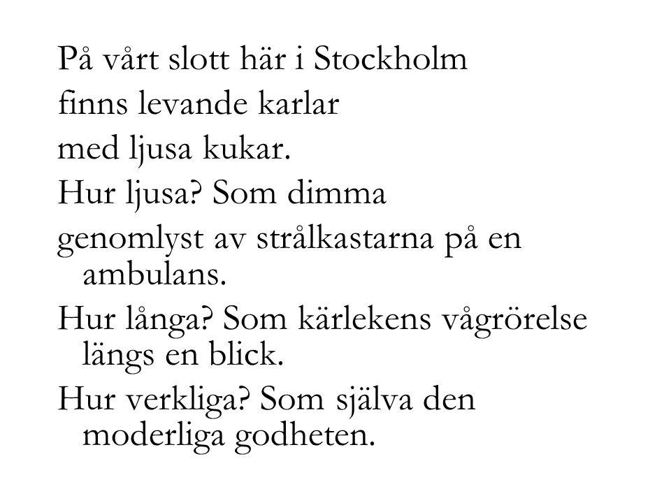 På vårt slott här i Stockholm finns levande karlar med ljusa kukar.