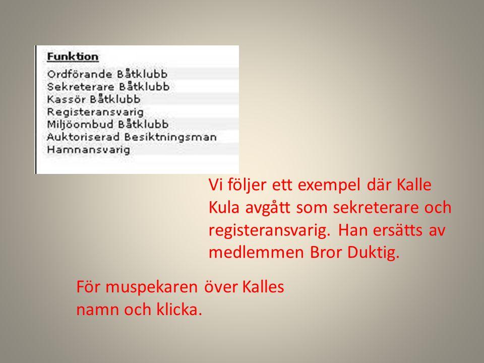 Vi följer ett exempel där Kalle Kula avgått som sekreterare och registeransvarig. Han ersätts av medlemmen Bror Duktig. För muspekaren över Kalles nam