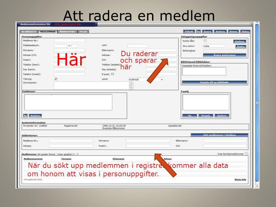 Att radera en medlem När du sökt upp medlemmen i registret kommer alla data om honom att visas i personuppgifter. Här Du raderar och sparar här