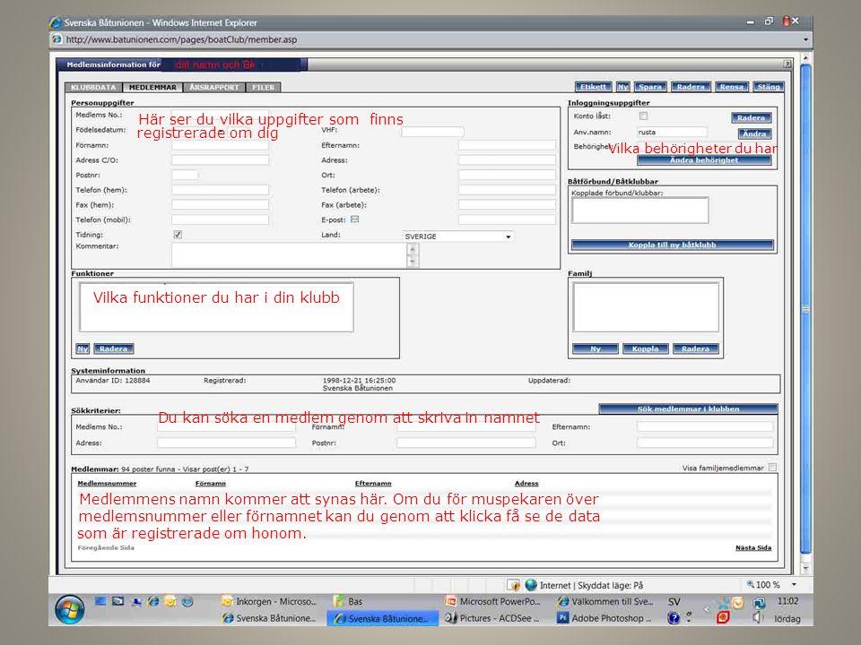 Här ser du vilka uppgifter som finns registrerade om dig Medlemmens namn kommer att synas här. Om du för muspekaren över medlemsnummer eller förnamnet