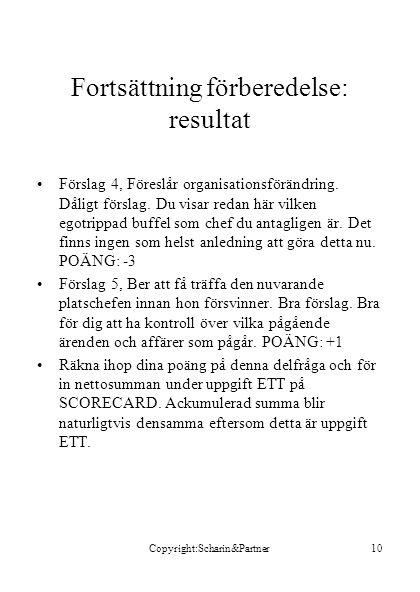 Copyright:Scharin&Partner10 Fortsättning förberedelse: resultat •Förslag 4, Föreslår organisationsförändring.
