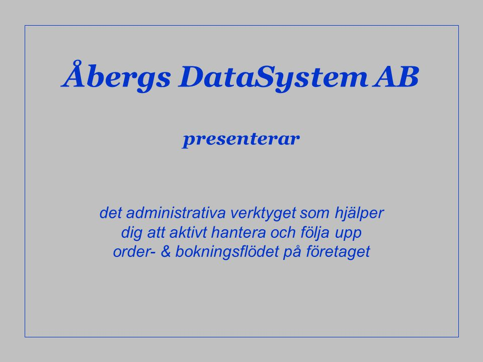 Åbergs DataSystem AB presenterar det administrativa verktyget som hjälper dig att aktivt hantera och följa upp order- & bokningsflödet på företaget