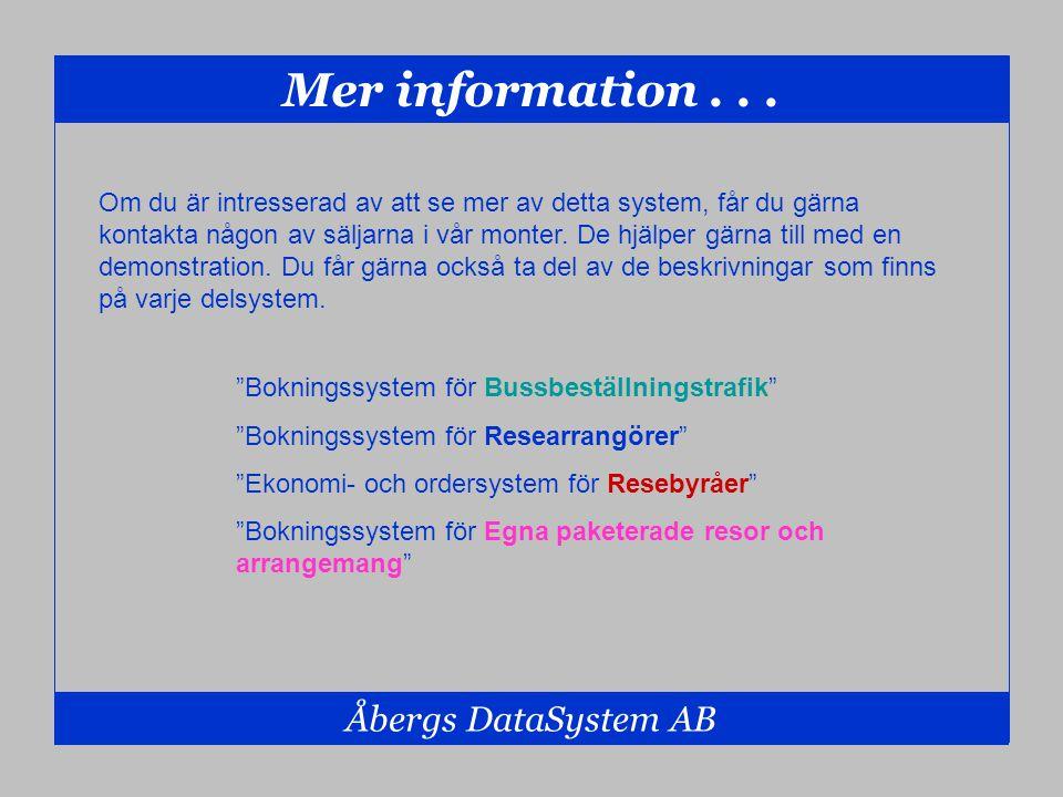 Mer information... Åbergs DataSystem AB Om du är intresserad av att se mer av detta system, får du gärna kontakta någon av säljarna i vår monter. De h