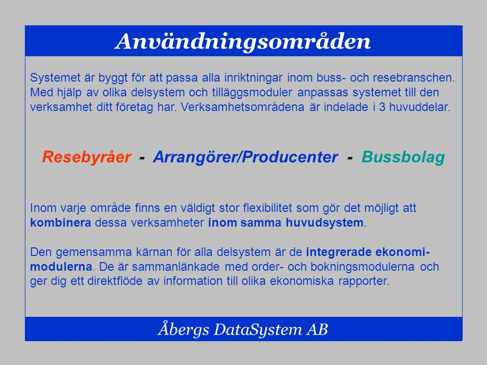 Användningsområden Åbergs DataSystem AB Systemet är byggt för att passa alla inriktningar inom buss- och resebranschen. Med hjälp av olika delsystem o