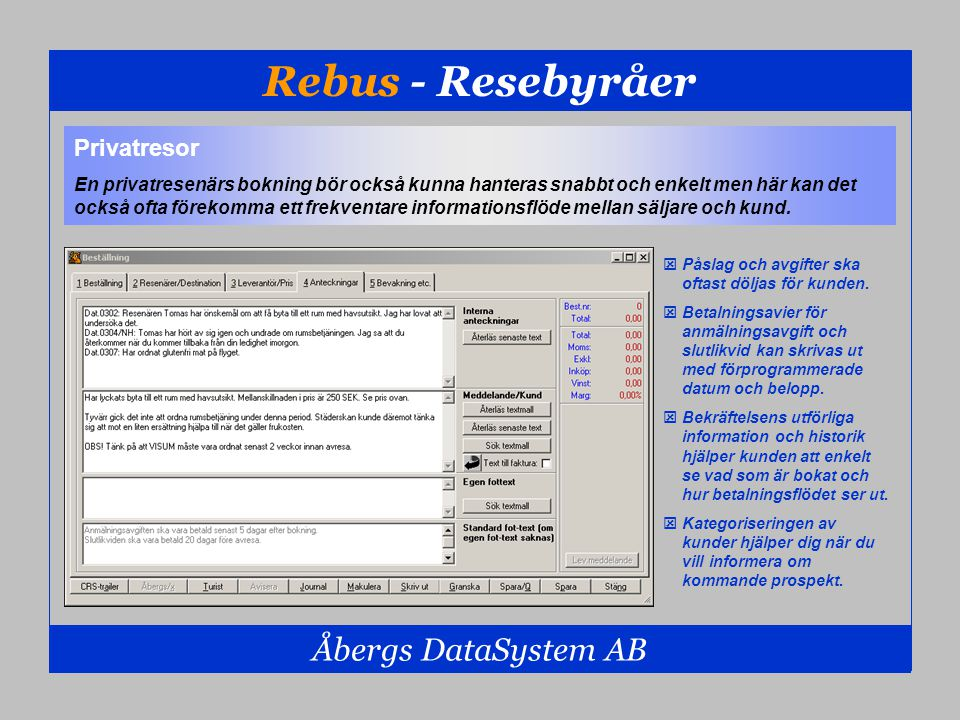 Rebus - Bussbolag Åbergs DataSystem AB Rebus ekonomi- och bokningssystem för bussbolag skapar trygghet i arbetet med att planera och administrera beställningstrafiken och tillsammans med ekonomifunktionerna blir systemet ett komplett verktyg i det dagliga arbetet.