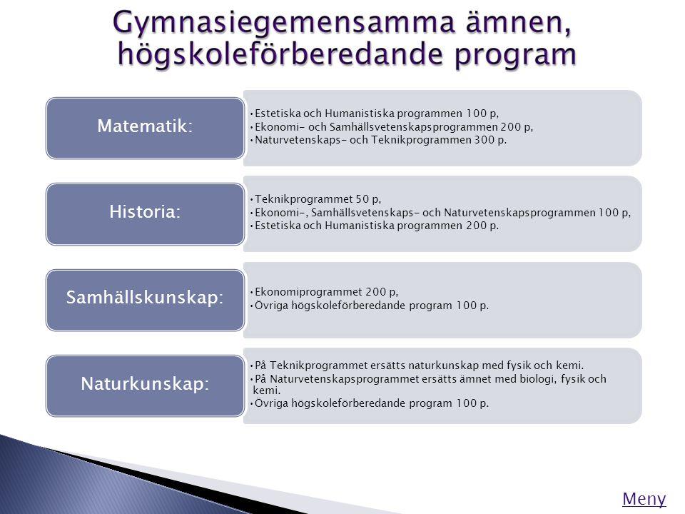 Meny •Estetiska och Humanistiska programmen 100 p, •Ekonomi- och Samhällsvetenskapsprogrammen 200 p, •Naturvetenskaps- och Teknikprogrammen 300 p. Mat