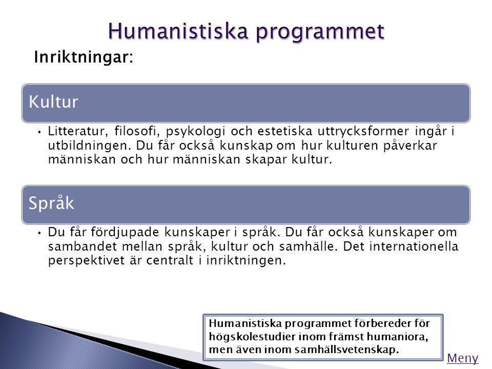 Meny Inriktningar: Humanistiska programmet förbereder för högskolestudier inom främst humaniora, men även inom samhällsvetenskap. Kultur •Litteratur,