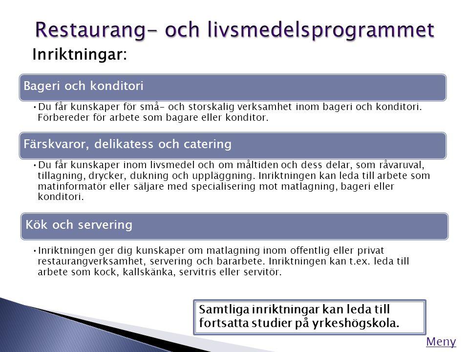 Meny Inriktningar: Bageri och konditori •Du får kunskaper för små- och storskalig verksamhet inom bageri och konditori. Förbereder för arbete som baga