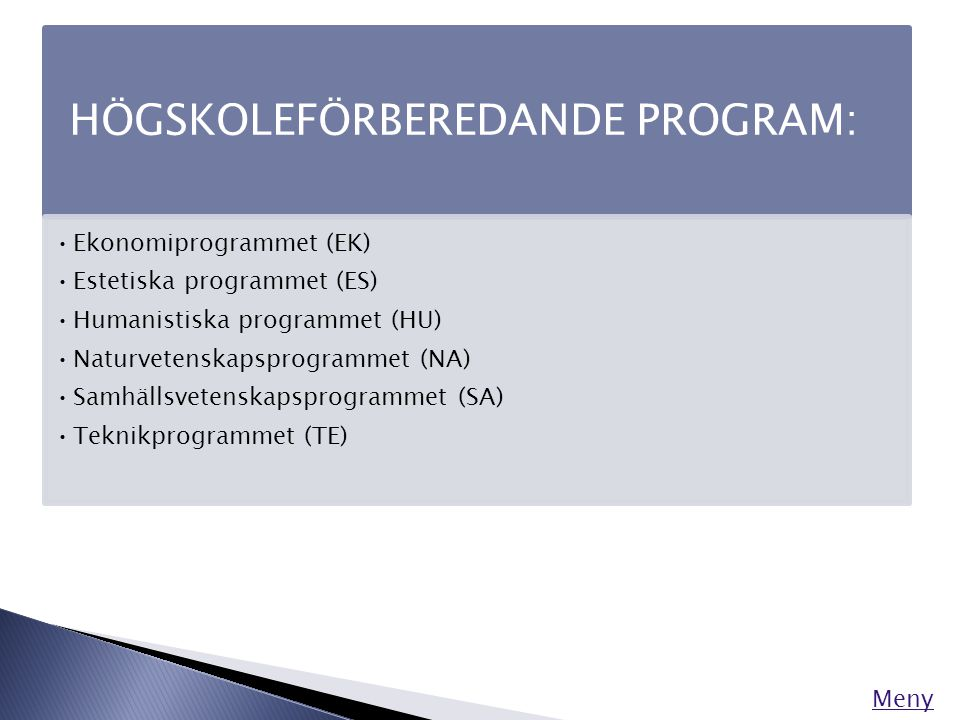 HÖGSKOLEFÖRBEREDANDE PROGRAM: •Ekonomiprogrammet (EK) •Estetiska programmet (ES) •Humanistiska programmet (HU) •Naturvetenskapsprogrammet (NA) •Samhäl