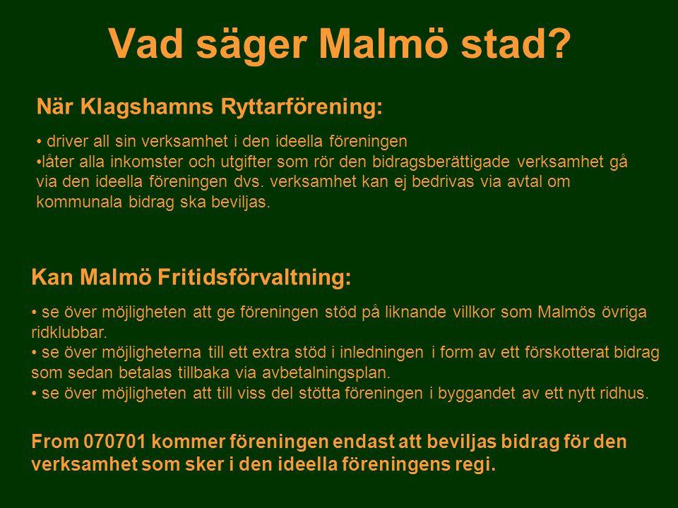 Vad säger Malmö stad? När Klagshamns Ryttarförening: • driver all sin verksamhet i den ideella föreningen •låter alla inkomster och utgifter som rör d