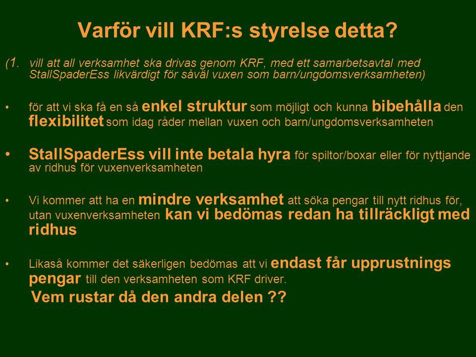 ( 1. vill att all verksamhet ska drivas genom KRF, med ett samarbetsavtal med StallSpaderEss likvärdigt för såväl vuxen som barn/ungdomsverksamheten)