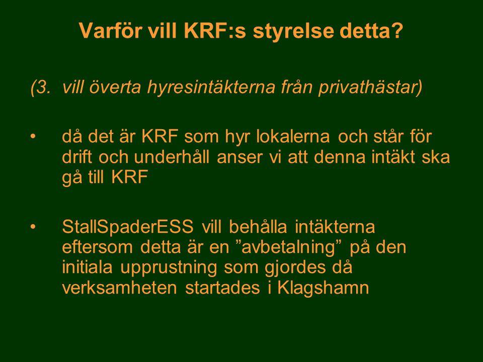 (3. vill överta hyresintäkterna från privathästar) •då det är KRF som hyr lokalerna och står för drift och underhåll anser vi att denna intäkt ska gå