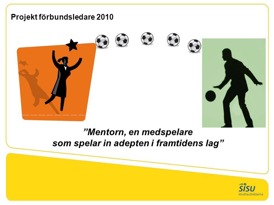 """""""Mentorn, en medspelare som spelar in adepten i framtidens lag"""" Projekt förbundsledare 2010"""