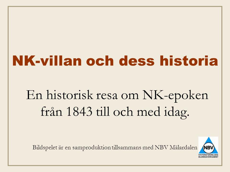 NK-villan och dess historia En historisk resa om NK-epoken från 1843 till och med idag. Bildspelet är en samproduktion tillsammans med NBV Mälardalen