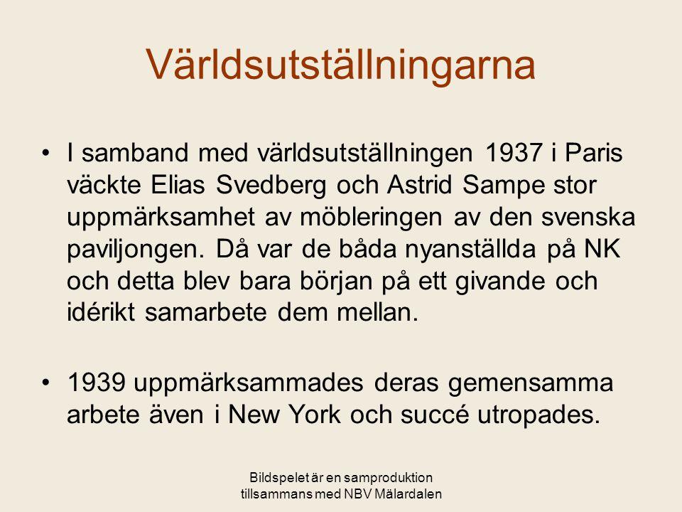 Världsutställningarna •I samband med världsutställningen 1937 i Paris väckte Elias Svedberg och Astrid Sampe stor uppmärksamhet av möbleringen av den svenska paviljongen.