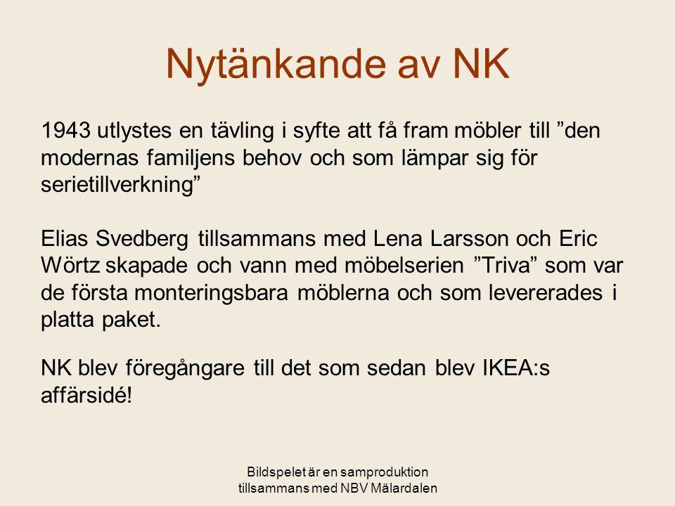 Nytänkande av NK 1943 utlystes en tävling i syfte att få fram möbler till den modernas familjens behov och som lämpar sig för serietillverkning Elias Svedberg tillsammans med Lena Larsson och Eric Wörtz skapade och vann med möbelserien Triva som var de första monteringsbara möblerna och som levererades i platta paket.
