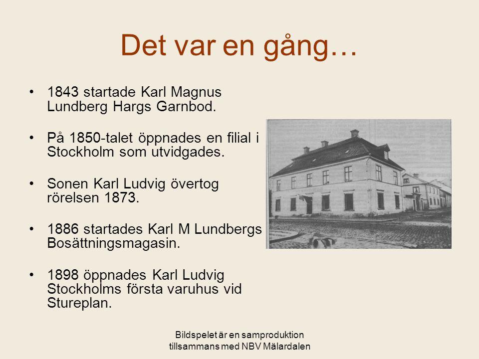 Bildspelet är en samproduktion tillsammans med NBV Mälardalen …som ledde till att •Nästa steg var 1902 att bilda Nordiska Kompaniet.