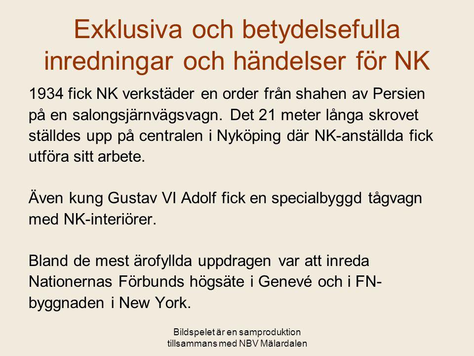 Bildspelet är en samproduktion tillsammans med NBV Mälardalen Exklusiva och betydelsefulla inredningar och händelser för NK 1934 fick NK verkstäder en order från shahen av Persien på en salongsjärnvägsvagn.