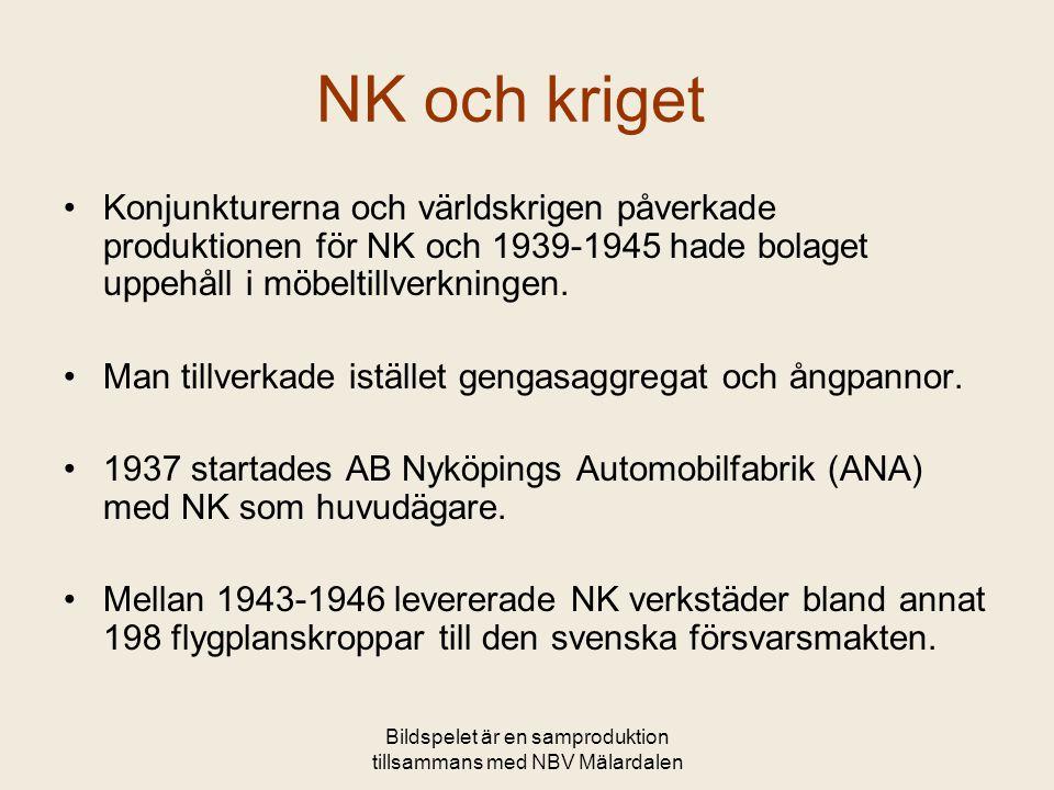 NK och kriget •Konjunkturerna och världskrigen påverkade produktionen för NK och 1939-1945 hade bolaget uppehåll i möbeltillverkningen. •Man tillverka
