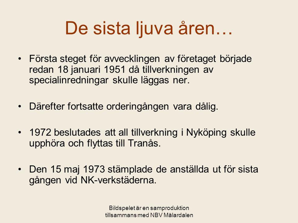 Bildspelet är en samproduktion tillsammans med NBV Mälardalen De sista ljuva åren… •Första steget för avvecklingen av företaget började redan 18 januari 1951 då tillverkningen av specialinredningar skulle läggas ner.