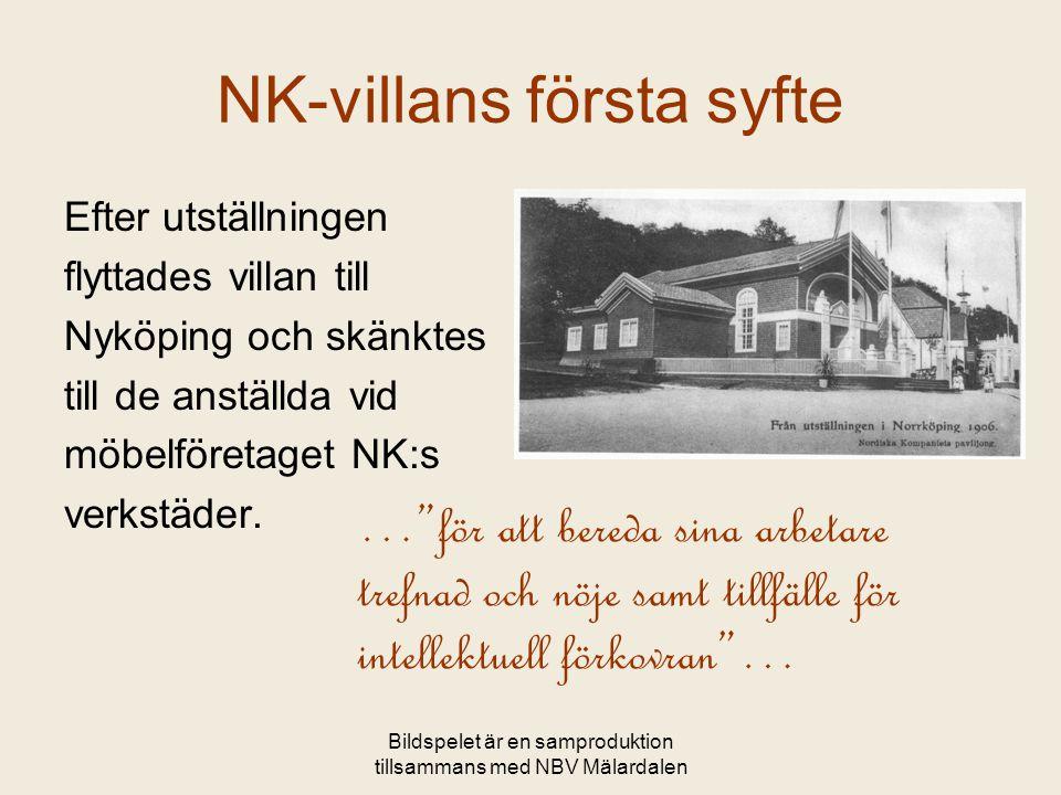 Bildspelet är en samproduktion tillsammans med NBV Mälardalen NK-villans första syfte Efter utställningen flyttades villan till Nyköping och skänktes till de anställda vid möbelföretaget NK:s verkstäder.