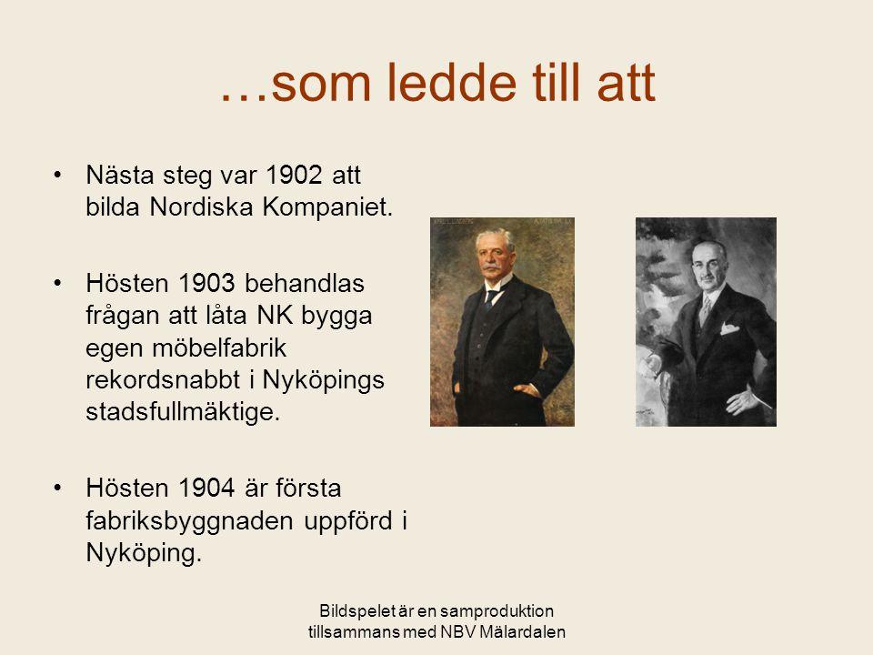Bildspelet är en samproduktion tillsammans med NBV Mälardalen …som ledde till att •Nästa steg var 1902 att bilda Nordiska Kompaniet. •Hösten 1903 beha