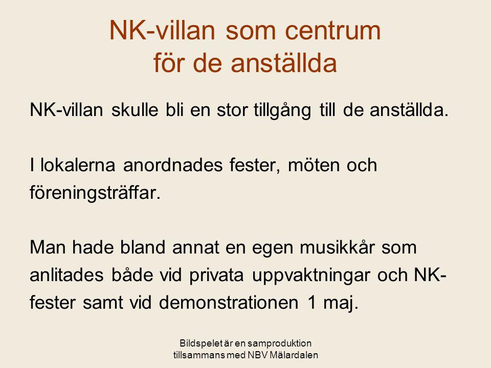 Bildspelet är en samproduktion tillsammans med NBV Mälardalen NK-villan som centrum för de anställda NK-villan skulle bli en stor tillgång till de ans