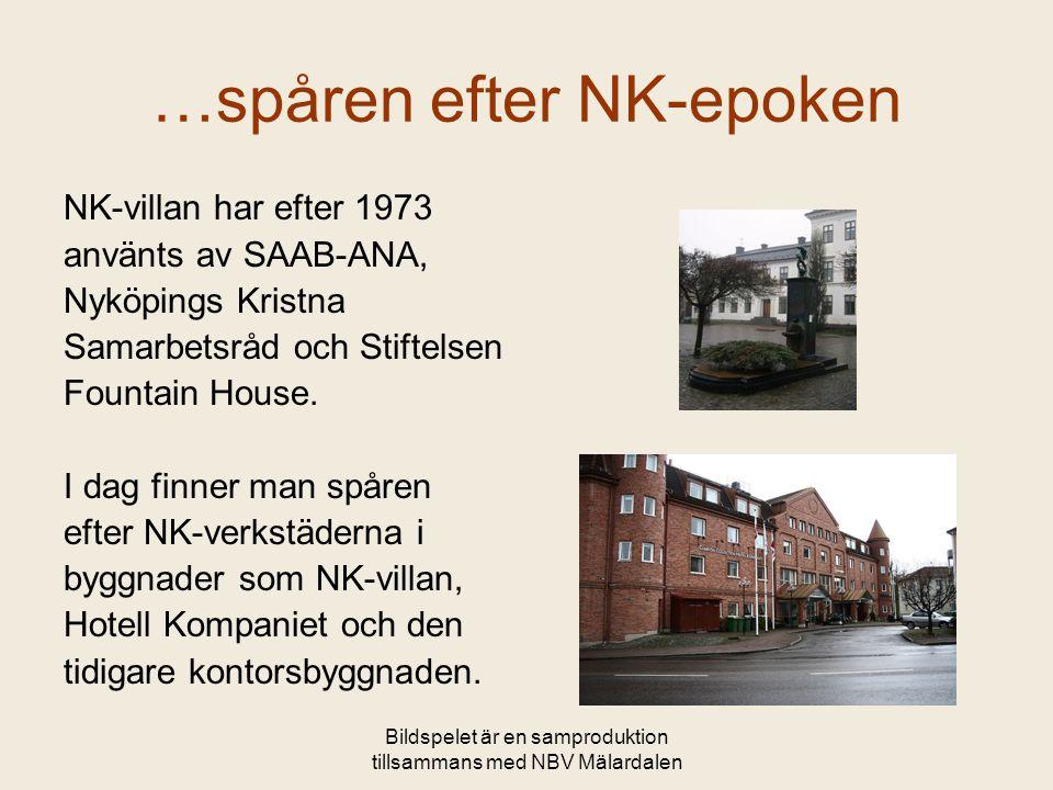 Bildspelet är en samproduktion tillsammans med NBV Mälardalen …spåren efter NK-epoken NK-villan har efter 1973 använts av SAAB-ANA, Nyköpings Kristna Samarbetsråd och Stiftelsen Fountain House.